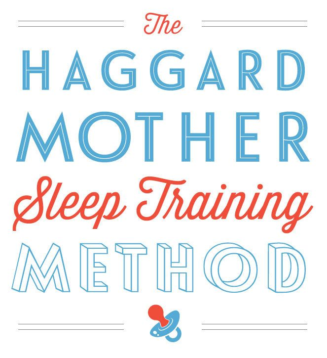 This sleep training method worked like a charm when I was losing my fucking mind from baby-induced lack of sleep. The Haggard Mother Sleep Training Method