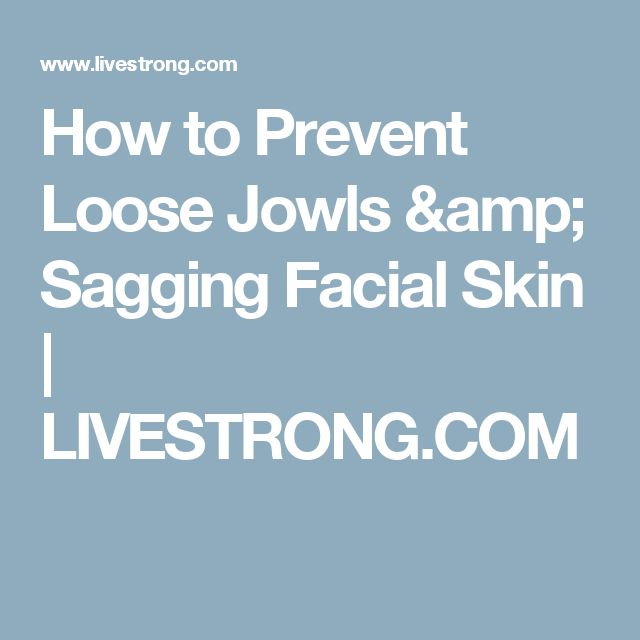 How to Prevent Loose Jowls & Sagging Facial Skin | LIVESTRONG.COM