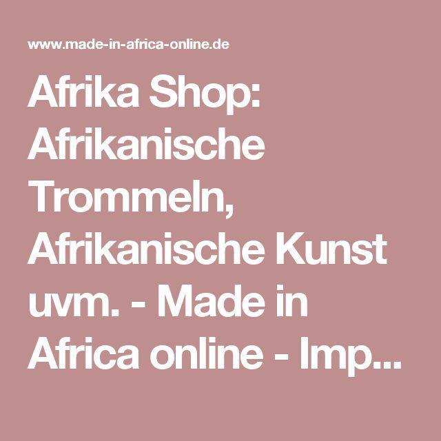 Afrika Shop: Afrikanische Trommeln, Afrikanische Kunst uvm. - Made in Africa online - Impressum