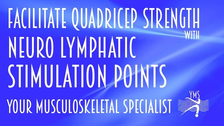 Facilitate Quadricep Strength with Neuro Lymphatic Stimulation Points