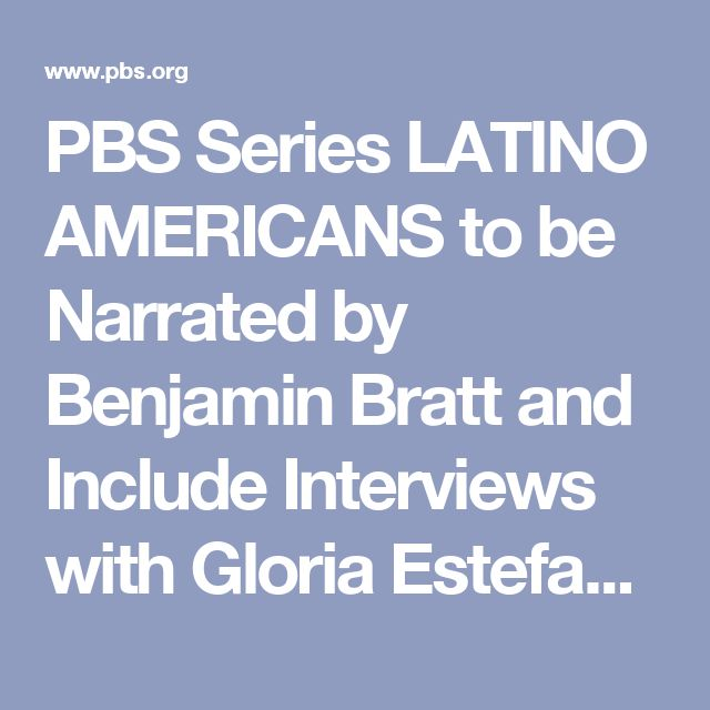 PBS Series LATINO AMERICANS to be Narrated by Benjamin Bratt and Include Interviews with Gloria Estefan, Rita Moreno, Herman Badillo, Maria Elena Salinas and More | PBS About