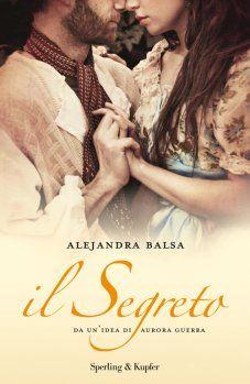 Il segreto - Dalla serie spagnola che ha conquistato anche in Italia milioni di telespettatori, il romanzo che svela tutti i retroscena, e vi trasporta magicamente nel mondo dei protagonisti. http://www.sperling.it/il-segreto-alexandra-balsa/