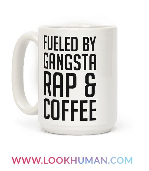 """This funny rap coffee mug is for the lover of hip hop, rap music because they are """"fueled by gansta rap and coffee."""" This funny coffee mug is perfect for fans of gangsta rap mugs, rap mugs, rap quotes, 90s hip hop and thug life."""