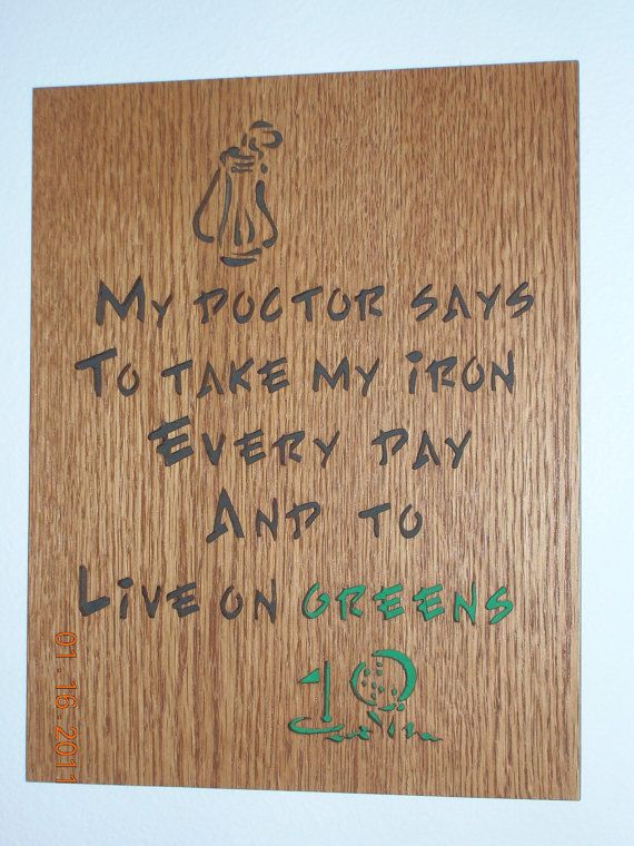 "Love this great golf line but I would change it to, ""My doctor says to take my iron and get some greens daily!"""