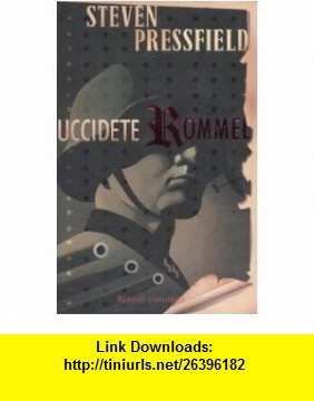 Uccidete Rommel (9788817022057) Steven Pressfield , ISBN-10: 8817022055  , ISBN-13: 978-8817022057 ,  , tutorials , pdf , ebook , torrent , downloads , rapidshare , filesonic , hotfile , megaupload , fileserve