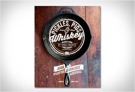 Pickles, Pigs & Whiskey is a new book by award-winning chef John Currence. The manly cooking book is full of interesting ideas and recipes, ...