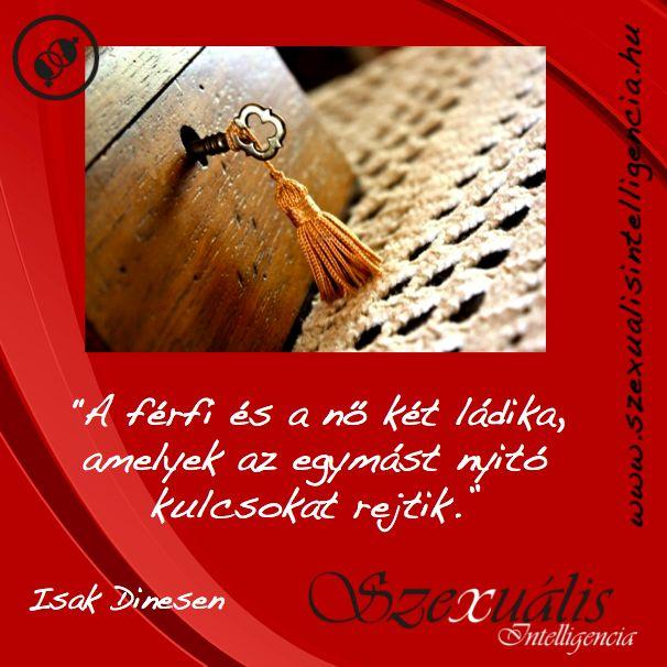 """""""A férfi és a nő két ládika, amelyek az egymást nyitó kulcsokat rejtik."""" – Isak Dinesen  ---->> www.szexualisintelligencia.hu/idezetek-kepekben/"""