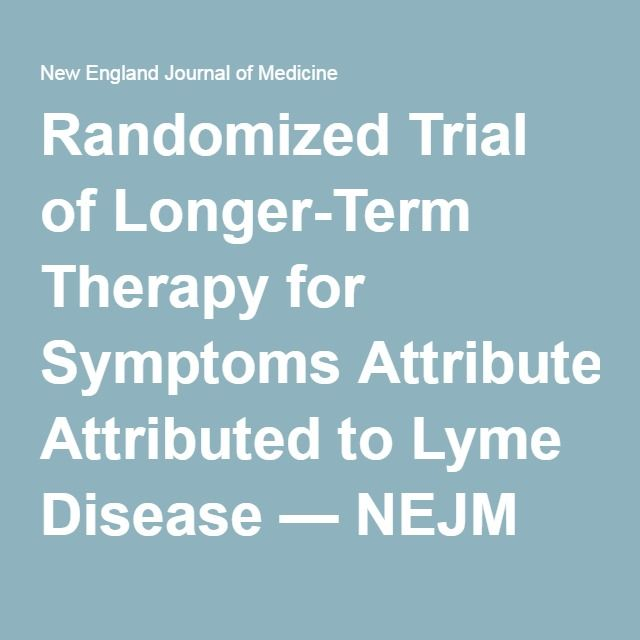 Randomized Trial of Longer-Term Therapy for Symptoms Attributed to Lyme Disease — NEJM