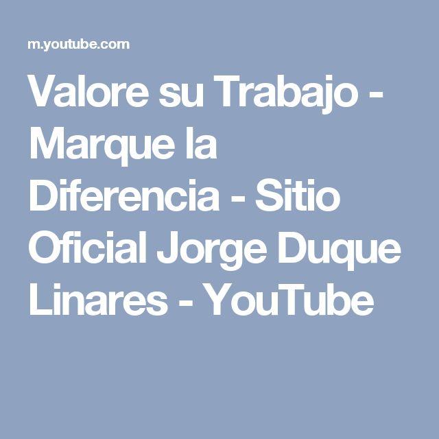 Valore su Trabajo - Marque la Diferencia - Sitio Oficial Jorge Duque Linares - YouTube