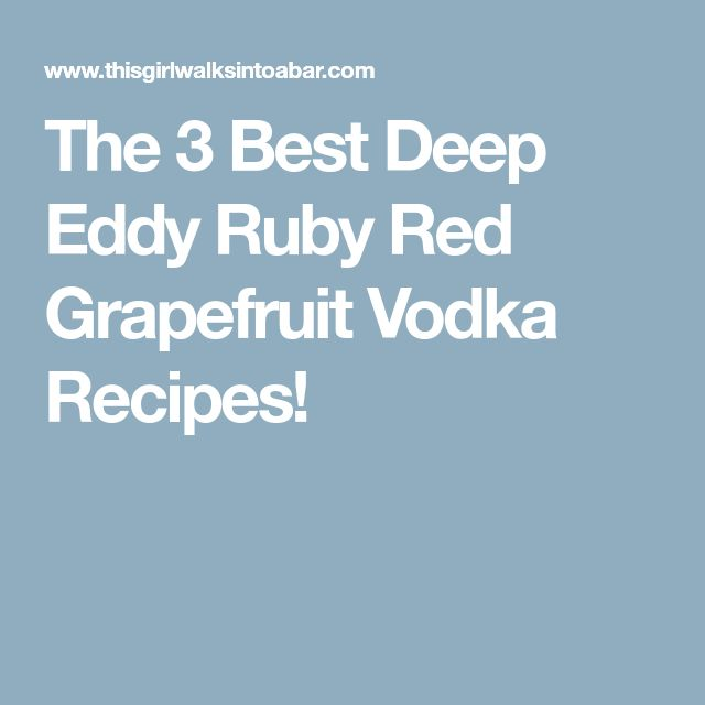 The 3 Best Deep Eddy Ruby Red Grapefruit Vodka Recipes!