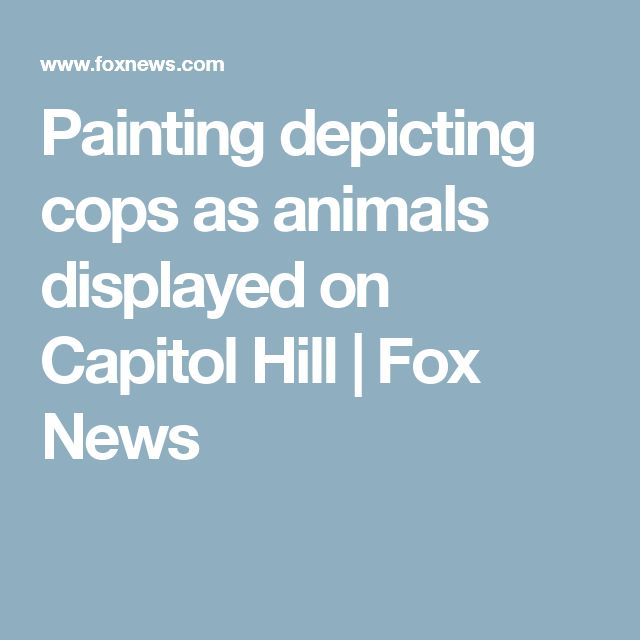 Painting depicting cops as animals displayed on Capitol Hill | Fox News