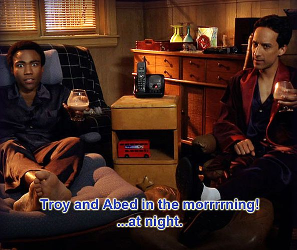 Troy and Abed in the morrrrrning! ... at night.