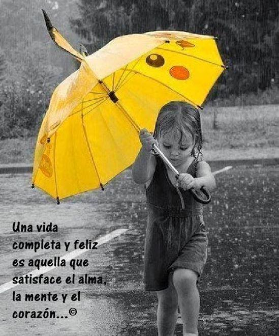 Una vida completa y feliz es la que satisface el alma, la mente y el corazón *