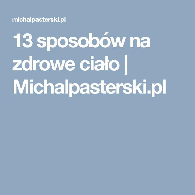 13 sposobów na zdrowe ciało | Michalpasterski.pl