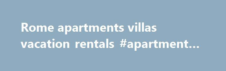 Rome apartments villas vacation rentals #apartment #movers http://apartments.remmont.com/rome-apartments-villas-vacation-rentals-apartment-movers/  #apartments in rome # When in Rome. rent quality apartments and villas We prepare high quality Rome villas and apartments for rent at convenient prices. Our wonderful properties come with a proverbial attentive, individual service. Also our side travel services are unobtainable. We will help you to choose the Rome apartment or villa rentals…