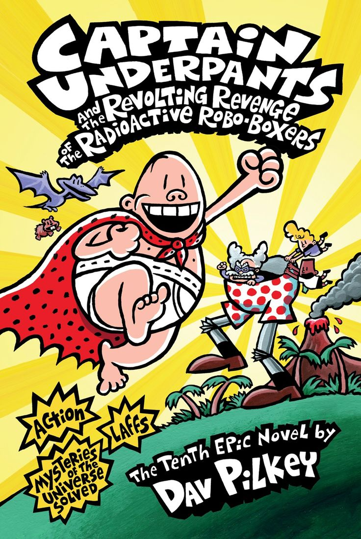 Captain Underpants and the Revolting Revenge of the Radioactive Robo-Boxers Book ten