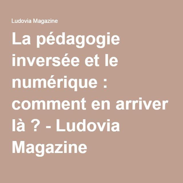 La pédagogie inversée et le numérique : comment en arriver là ? - Ludovia Magazine