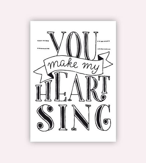 Postcard: You make my heart sing.  #postcard #quote #handlettering #sing #heart