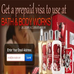Here's How To Get A Bath And Body Works Prepaid Visa Gift Card - You can sign up here for an easy one page email submit and get a prepaid visa gift card to use at Bath and Body Works! Bath & Body Works, LLC is an American retail store mall brand under the L Brands umbrella. You can shop for shower gels, lotions, fragrance mists, perfumes, candles, and home fragrances at Bath & Body Works. Register here now to get a Bath & Body Works prepaid visa gift card.