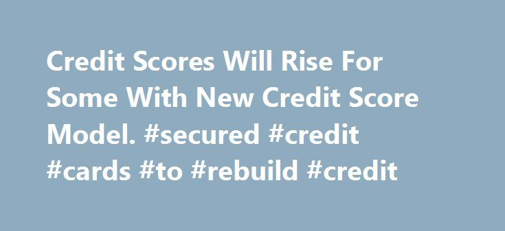 Credit Scores Will Rise For Some With New Credit Score Model. #secured #credit #cards #to #rebuild #credit http://credit-loan.remmont.com/credit-scores-will-rise-for-some-with-new-credit-score-model-secured-credit-cards-to-rebuild-credit/  #yearly free credit report # New Credit Score Model Will Benefit Some Consumers. By: Pat Mansfield | US Gov Connect Summary of FICO Score 9 Benefits: The Much anticipated improvements to the FICO credit score model is due out in the fall of 2014. The new…