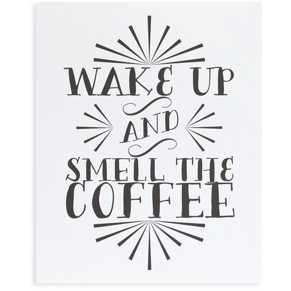 Printable Wisdom 'Wake Up and Smell the Coffee' Wall Art ($20) ❤ liked on Polyvore featuring home, home decor, wall art, backgrounds, quotes, white, paper wall art, quote wall art, typography wall art i white home decor