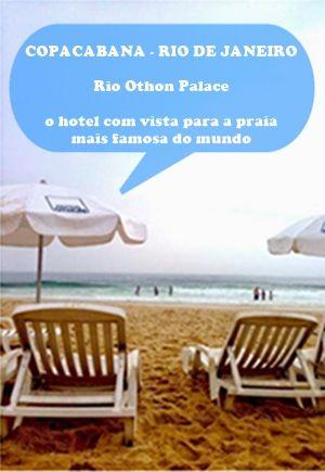 O Rio Othon Palace, na praia de Copacabana no Rio de Janeiro, é o hotel com a vista mais abrangente da Praia de Copacabana. A vista noturna, com as luzes e o mar, é excepcional. Possui bons serviços, serviço de praia e está ao lado de uma infinidade de bares e restaurantes, numa das regiões com a noite mais badalada da cidade maravilhosa.