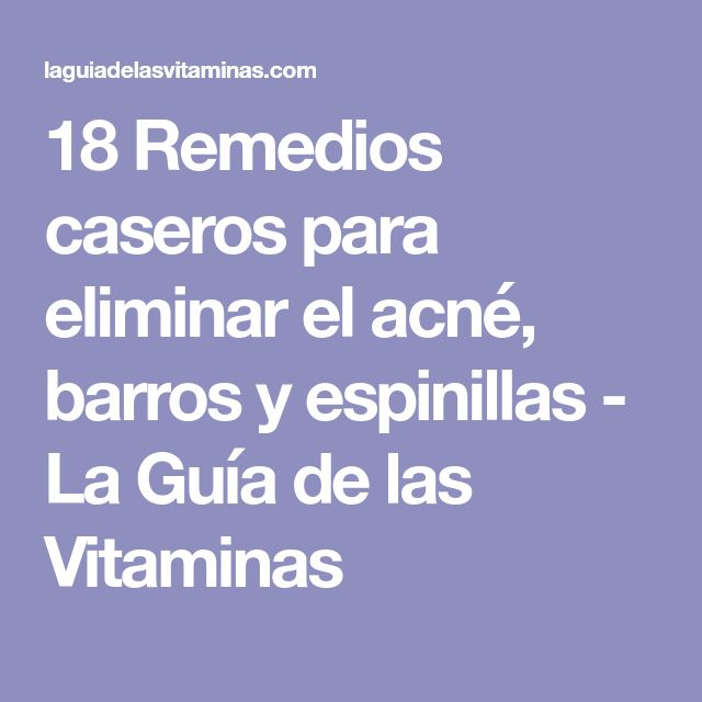 18 Remedios caseros para eliminar el acné, barros y espinillas - La Guía de las Vitaminas
