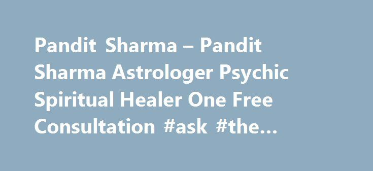 Pandit Sharma – Pandit Sharma Astrologer Psychic Spiritual Healer One Free Consultation #ask #the #doctor #online #free http://ask.remmont.com/pandit-sharma-pandit-sharma-astrologer-psychic-spiritual-healer-one-free-consultation-ask-the-doctor-online-free/  #ask one free psychic question # Pandit Sharma Pandit Sharma Vedic Astrologer Psychic Spiritual Healer 30 Yrs Experience – One Free Consultation!! Using a combination of Vedic Astrology, Face Reading, Palmistry, Numerology and Psychic…