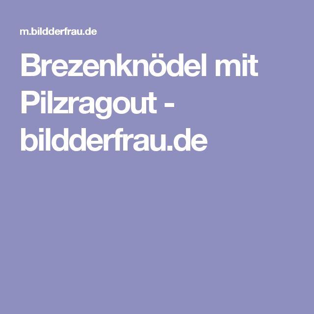 Brezenknödel mit Pilzragout - bildderfrau.de