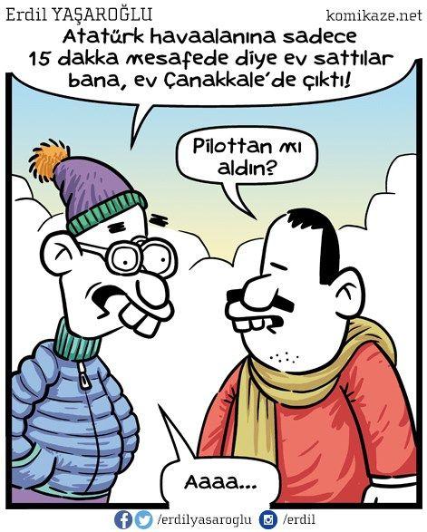 - Atatürk havaalanına sadece 15 dakka mesafede diye ev sattılar bana, ev Çanakkale'de çıktı! + Pilottan mı aldın? - Aaaa... #karikatür #mizah #matrak #komik #espri #komik #şaka #gırgır #komiksözler