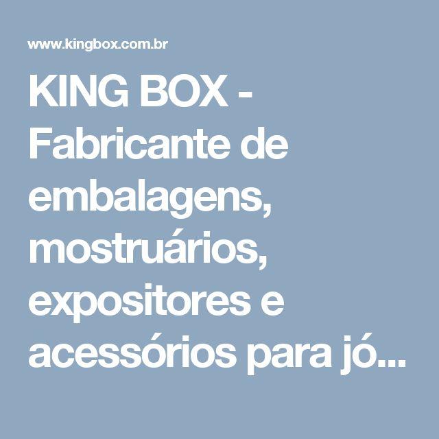 KING BOX - Fabricante de embalagens, mostruários, expositores e acessórios para jóias, folheados e bijouterias