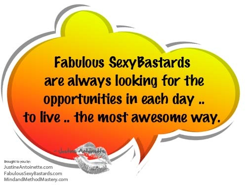 Spreading the Awesomeness @ FabulousSexyBastards.com.  Look for the Opportunities in Each Day, http://fabuloussexybastards.com/look-for-the-opportunities-in-each-day.