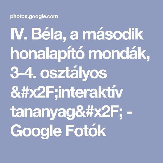 IV. Béla, a második honalapító mondák, 3-4. osztályos /interaktív tananyag/ - Google Fotók