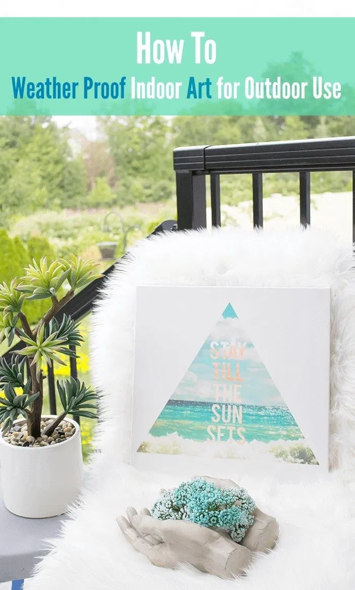 How To Weather Proof Indoor Art For Outdoor Use
