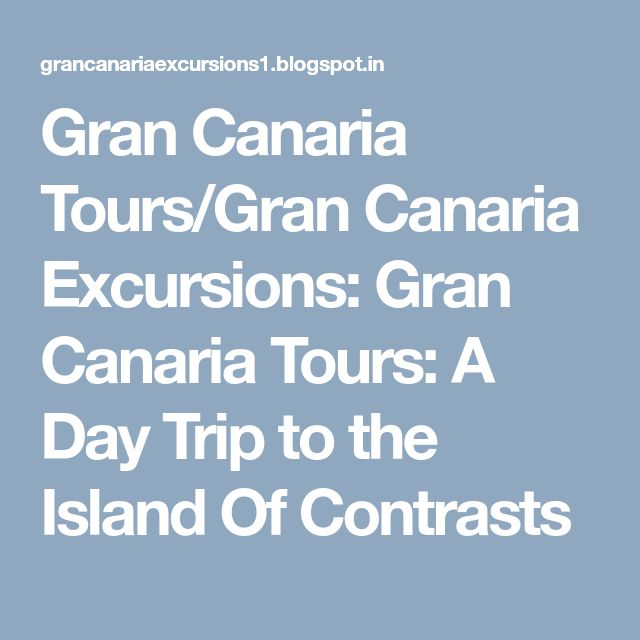 Gran Canaria Tours/Gran Canaria Excursions: Gran Canaria Tours: A Day Trip to the Island Of Contrasts