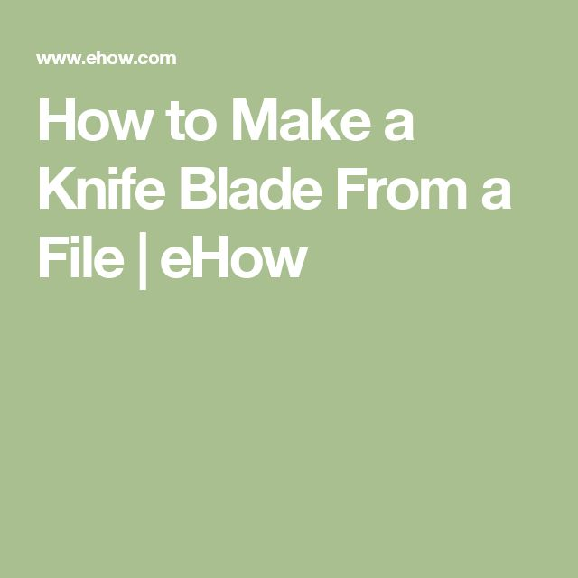 How to Make a Knife Blade From a File | eHow
