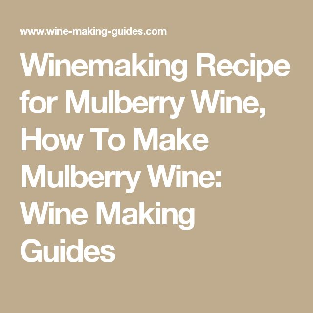 Winemaking Recipe for Mulberry Wine, How To Make Mulberry Wine: Wine Making Guides