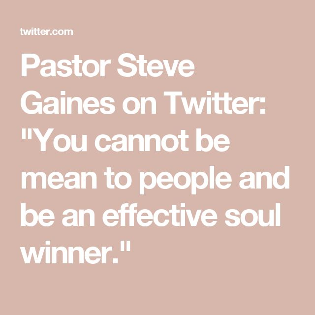 """Pastor Steve Gaines on Twitter: """"You cannot be mean to people and be an effective soul winner."""""""