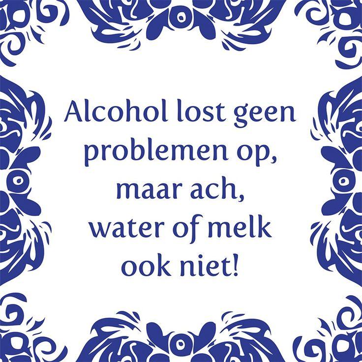 Tegeltjeswijsheid.nl - een uniek presentje - Alcohol lost geen problemen op