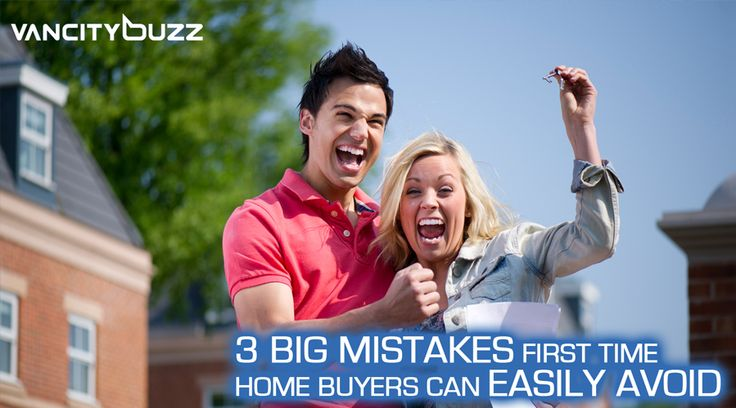 3 mistakes first time home buyers can easily avoid