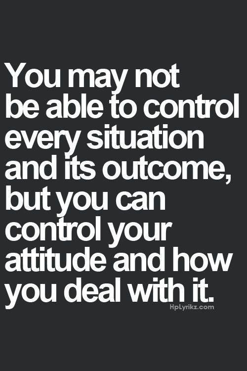 You can't control the wind, but you can adjust the sails.