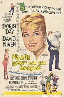 Doris Day, David Niven, Janis Paige. Director: Charles Walters. IMDB: 6.3 __________________________ http://en.wikipedia.org/wiki/Please_Don%27t_Eat_the_Daisies_(film) http://www.rottentomatoes.com/m/please_dont_eat_the_daisies/ http://www.tcm.com/tcmdb/title/23877/Please-Don-t-Eat-the-Daisies/ Article: http://www.tcm.com/tcmdb/title/23877/Please-Don-t-Eat-the-Daisies/articles.html http://www.allmovie.com/movie/please-dont-eat-the-daisies-v38478
