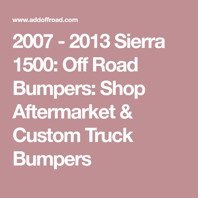 2007 - 2013 Sierra 1500: Off Road Bumpers: Shop Aftermarket & Custom Truck Bumpers