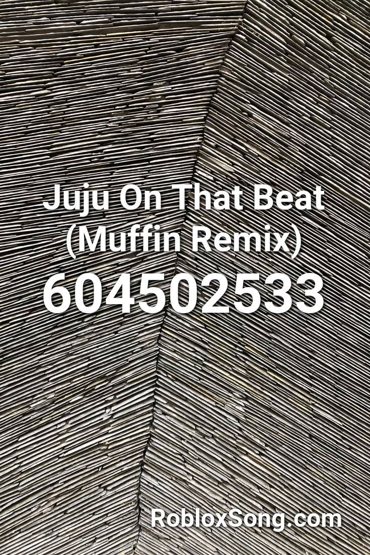 Juju On That Beat Muffin Remix Roblox Id Roblox Music Codes In