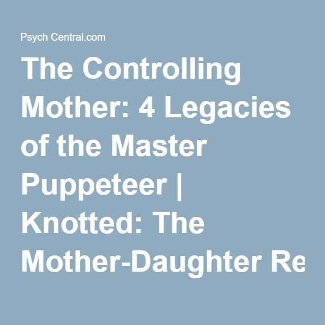 The Controlling Mother: 4 Legacies of the Master Puppeteer | Knotted: The Mother-Daughter Relationship