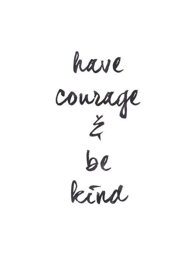 Sometimes we all need to have a bit of courage and be kind to ourselves and each other. Courage and Kindness can take us far in life <3