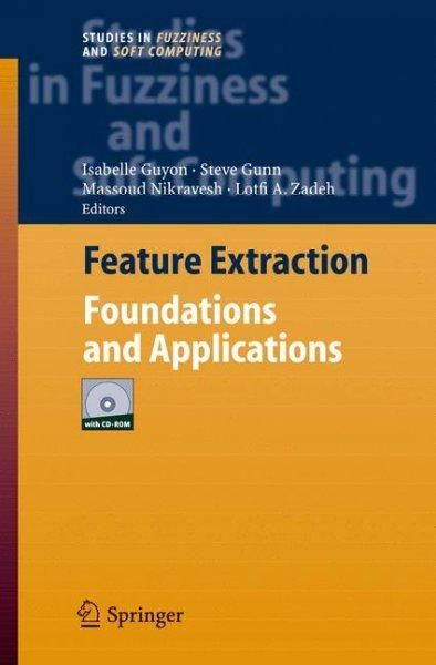 Feature Extraction: Foundations And Applications