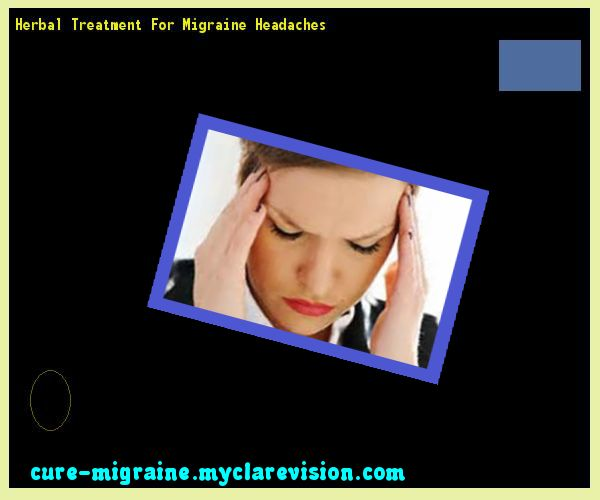 Herbal Treatment For Migraine Headaches 171614 - Cure Migraine