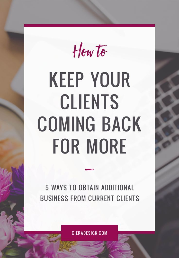 Are you left wondering how to keep your clients coming back for more? Here are 5 ways to obtain additional business from current clients.