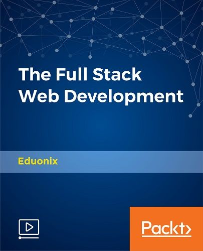 Eduonix Learning Solutions - The Full Stack Web Development 2017 TUTORiAL
